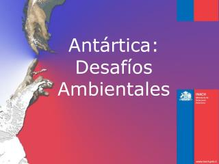 Antártica:  Desafíos Ambientales