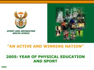 """""""AN ACTIVE AND WINNING NATION"""" 2005: YEAR OF PHYSICAL EDUCATION AND SPORT"""