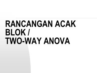 RANCANGAN ACAK BLOK /  TWO-WAY ANOVA