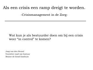 Als een crisis een ramp dreigt te worden. -Crisismanagement in de Zorg-