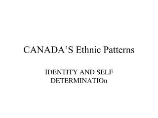 CANADA'S Ethnic Patterns