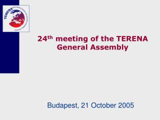 24 th  meeting of the TERENA General Assembly