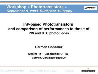 Workshop «Phototransistors» September 9, 2003  Budapest  Hungary
