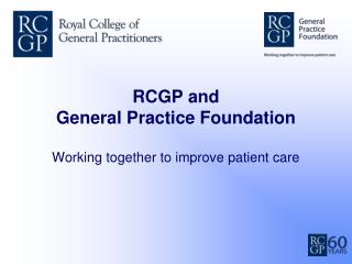 RCGP and  General Practice Foundation Working together to improve patient care