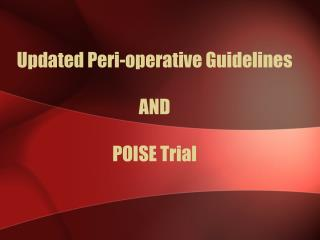 Updated Peri-operative Guidelines AND POISE Trial