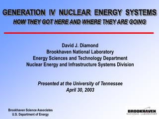 GENERATION  IV  NUCLEAR  ENERGY  SYSTEMS HOW THEY GOT HERE AND WHERE THEY ARE GOING