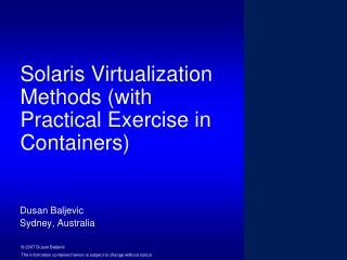 Solaris Virtualization Methods (with Practical Exercise in Containers)