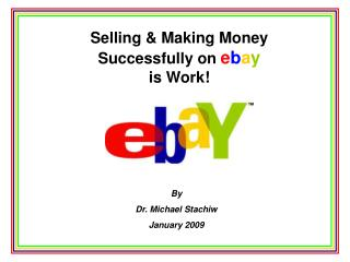 Selling & Making Money Successfully on  e b a y is Work!