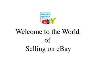 Welcome to the World of   Selling on eBay