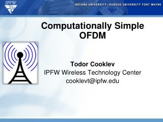 Computationally Simple OFDM Todor Cooklev IPFW Wireless Technology Center cooklevt@ipfw