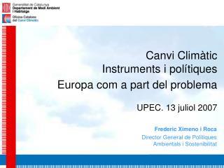 Canvi Climàtic Instruments i polítiques  Europa com a part del problema UPEC. 13 juliol 2007