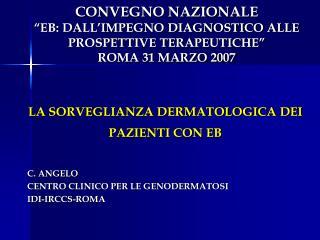 """CONVEGNO NAZIONALE """"EB: DALL'IMPEGNO DIAGNOSTICO ALLE PROSPETTIVE TERAPEUTICHE"""" ROMA 31 MARZO 2007"""