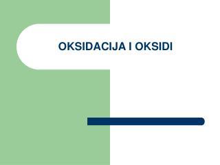 OKSIDACIJA I OKSIDI