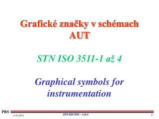 Grafické značky vschémach AUT STN ISO 3511-1 až 4 Graphical symbols for instrumentation