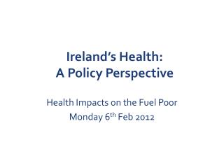 Ireland�s Health:  A Policy Perspective