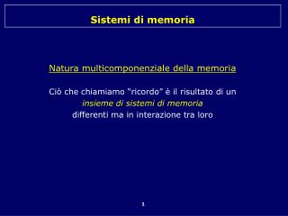 """Natura multicomponenziale della memoria Ciò che chiamiamo """"ricordo"""" è il risultato di un"""