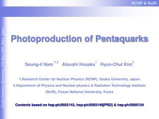Photoproduction of Pentaquarks Seung-il Nam *1,2    Atsushi Hosaka 1    Hyun-Chul Kim 2