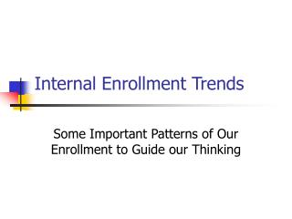Internal Enrollment Trends