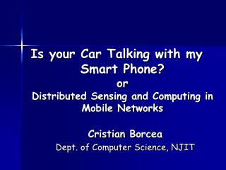 Is your Car Talking with my Smart Phone? or Distributed Sensing and Computing in Mobile Networks