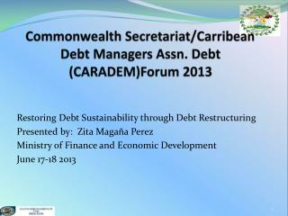 Commonwealth Secretariat/ Carribean  Debt Managers Assn. Debt (CARADEM)Forum 2013
