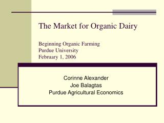The Market for Organic Dairy Beginning Organic Farming Purdue University February 1, 2006