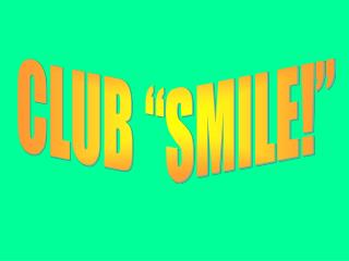 """CLUB """"SMILE!"""""""