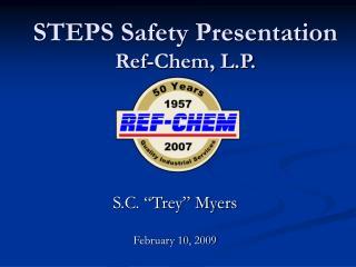 STEPS Safety Presentation Ref-Chem, L.P.