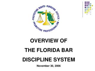 OVERVIEW OF THE FLORIDA BAR DISCIPLINE SYSTEM November 30, 2006