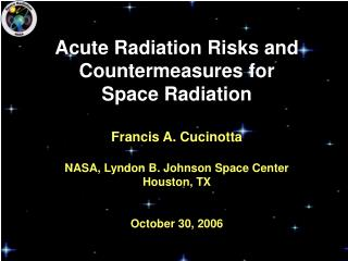 Acute Radiation Risks and Countermeasures for   Space Radiation Francis A. Cucinotta