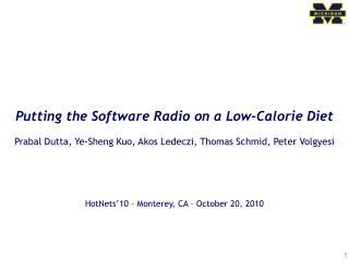 Putting the Software Radio on a Low-Calorie Diet  Prabal Dutta, Ye-Sheng Kuo, Akos Ledeczi, Thomas Schmid, Peter Volgyes