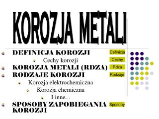 DEFINICJA KOROZJI Cechy korozji KOROZJA METALI (RDZA) RODZAJE KOROZJI Korozja elektrochemiczna