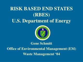 RISK BASED END STATES (RBES) U.S. Department of Energy
