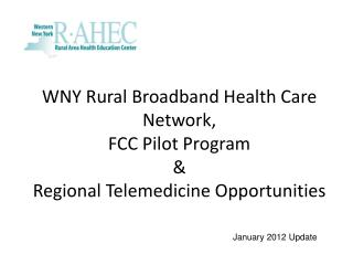 WNY Rural Broadband Health Care Network,  FCC Pilot Program & Regional Telemedicine Opportunities