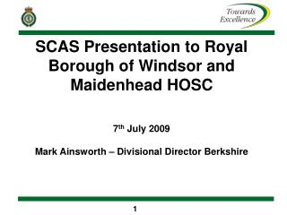 SCAS Presentation to Royal Borough of Windsor and Maidenhead HOSC 7 th  July 2009