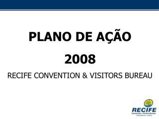 PLANO DE A��O 2008 RECIFE CONVENTION & VISITORS BUREAU