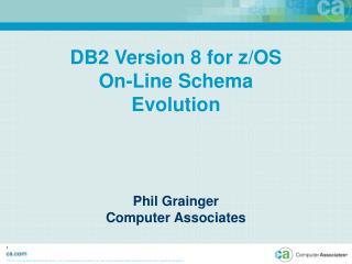 DB2 Version 8 for z/OS On-Line Schema Evolution
