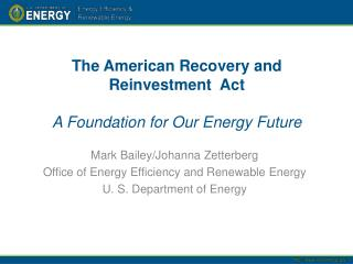 The American Recovery and Reinvestment  Act A Foundation for Our Energy Future