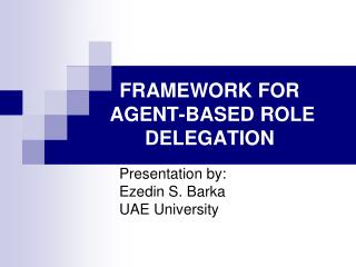 FRAMEWORK FOR  AGENT-BASED ROLE DELEGATION