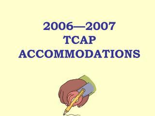 2006 2007  TCAP  ACCOMMODATIONS