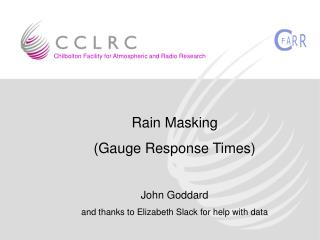 Rain Masking (Gauge Response Times) John Goddard and thanks to Elizabeth Slack for help with data