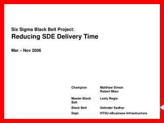 Six Sigma Black Belt Project:  Reducing SDE Delivery Time Mar – Nov 2006