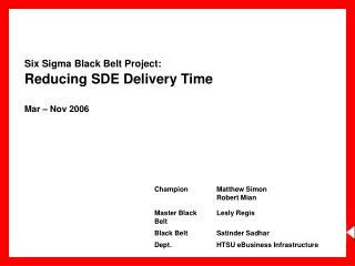 Six Sigma Black Belt Project:  Reducing SDE Delivery Time Mar � Nov 2006