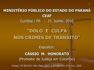 """MINISTÉRIO PÚBLICO DO ESTADO DO PARANÁ  CEAF Curitiba / PR   -  1º. Junho. 2010 """"DOLO  E  CULPA"""