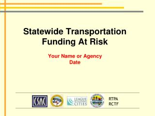 Statewide Transportation Funding At Risk Your Name or Agency Date