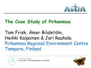 The Case Study of Pirkanmaa Tom Frisk, Ämer Bilaletdin, Heikki Kaipainen & Jari Rauhala