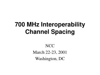 700 MHz Interoperability Channel Spacing