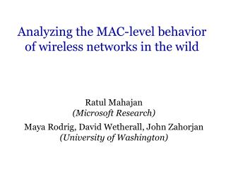Analyzing the MAC-level behavior  of wireless networks in the wild