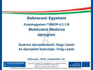 Debreceni Egyetem Kutatóegyetem TÁMOP-4.2.1/B Molekuláris Medicina alprogram