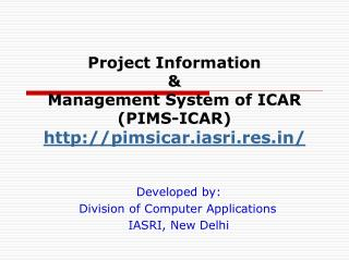Project Information  &  Management System of ICAR (PIMS-ICAR)  pimsicar.iasri.res /