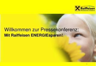 Willkommen zur Pressekonferenz: Mit Raiffeisen ENERGIEsparen!